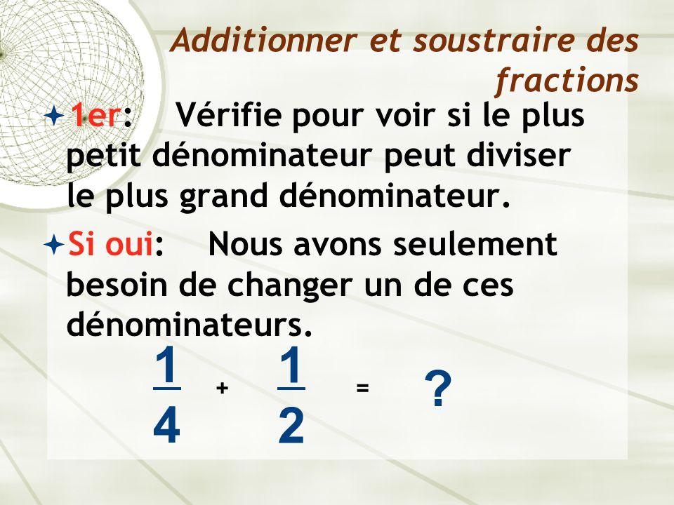  1er:Vérifie pour voir si le plus petit dénominateur peut diviser le plus grand dénominateur.  Si oui: Nous avons seulement besoin de changer un de