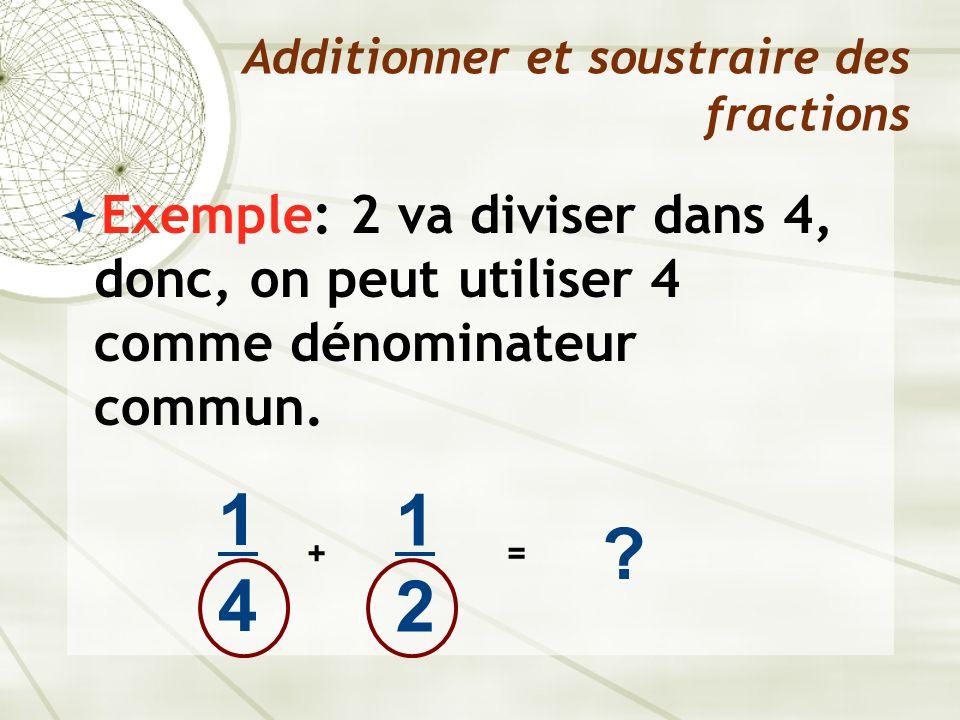  Exemple: 2 va diviser dans 4, donc, on peut utiliser 4 comme dénominateur commun. Additionner et soustraire des fractions 1414 + 1212 ? =