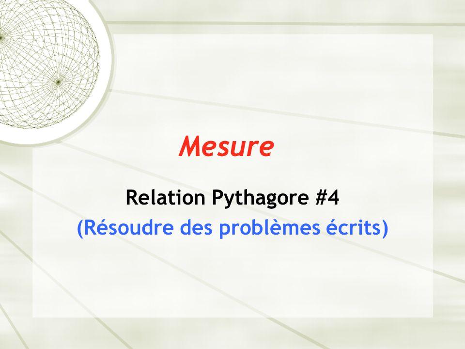 Mesure Relation Pythagore #4 (Résoudre des problèmes écrits)