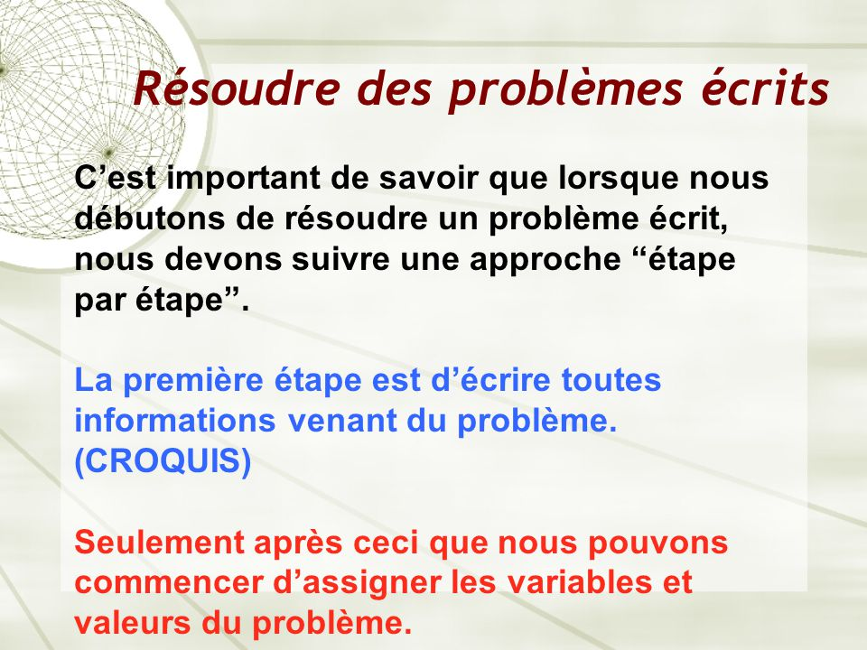 Résoudre des problèmes écrits C'est important de savoir que lorsque nous débutons de résoudre un problème écrit, nous devons suivre une approche étape par étape .