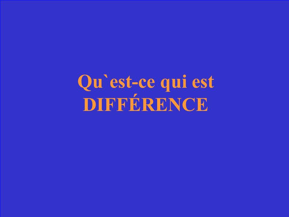 Qu`est-ce qui est DIFFÉRENCE