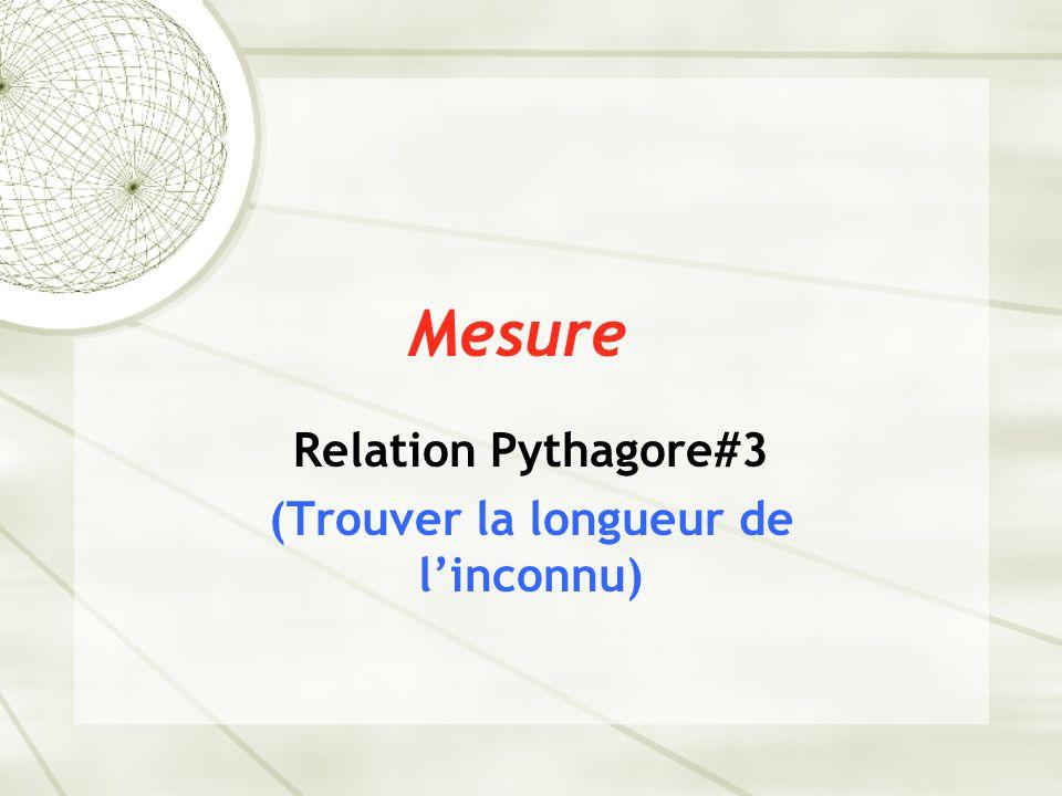 Mesure Relation Pythagore#3 (Trouver la longueur de l'inconnu)