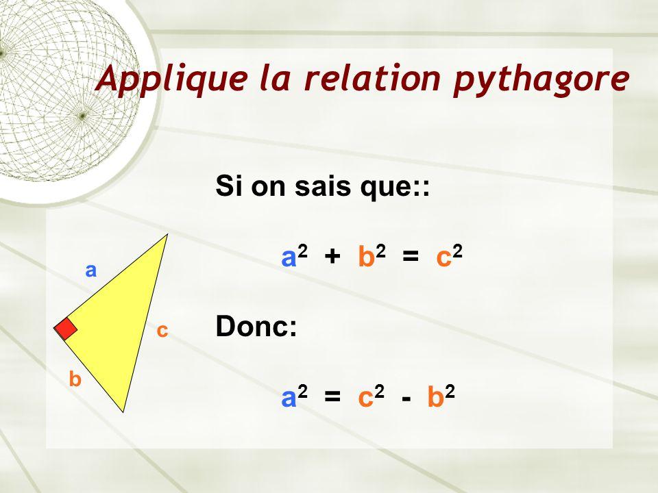 Applique la relation pythagore a b c Si on sais que:: a 2 + b 2 = c 2 Donc: a 2 = c 2 - b 2
