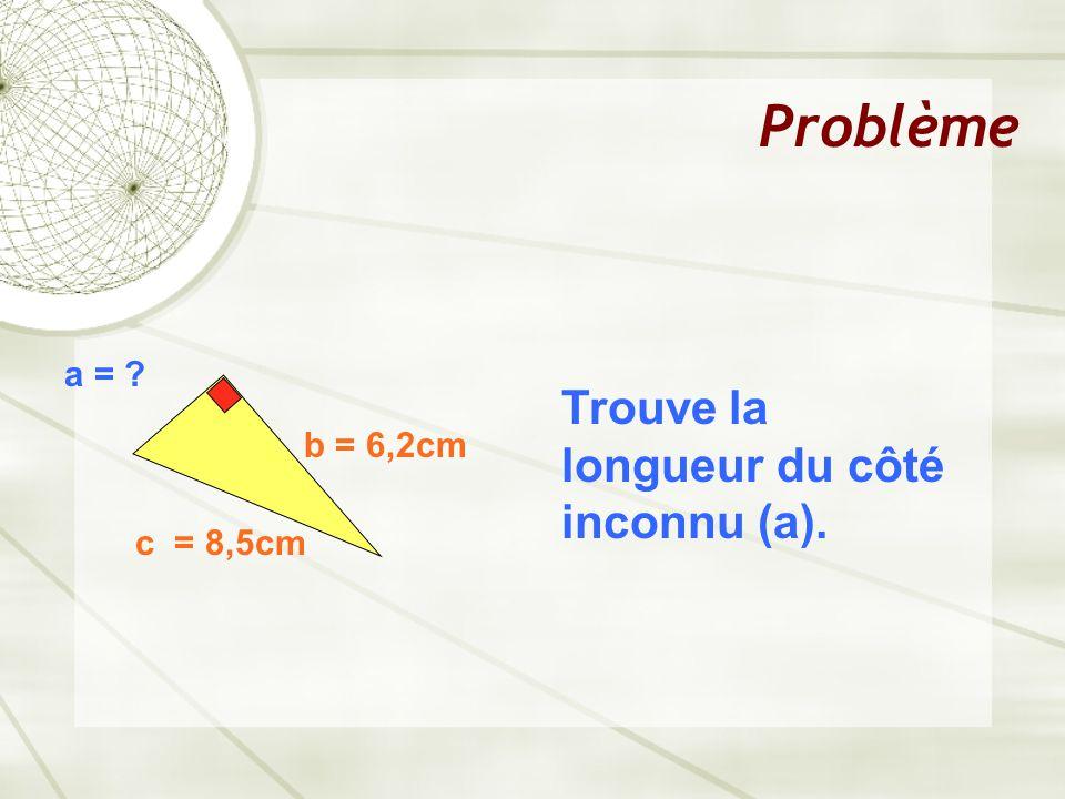 Problème a = ? b = 6,2cm c = 8,5cm Trouve la longueur du côté inconnu (a).