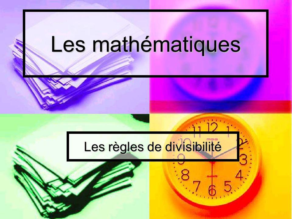 Les mathématiques Les règles de divisibilité