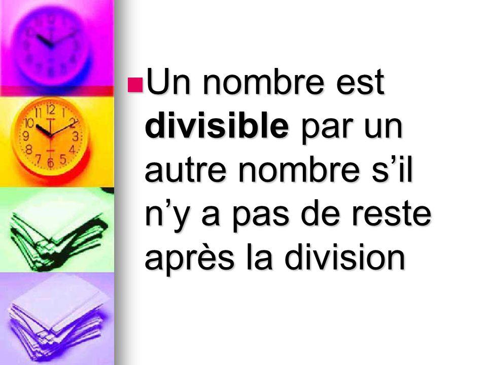 Un nombre est divisible par un autre nombre s'il n'y a pas de reste après la division Un nombre est divisible par un autre nombre s'il n'y a pas de reste après la division
