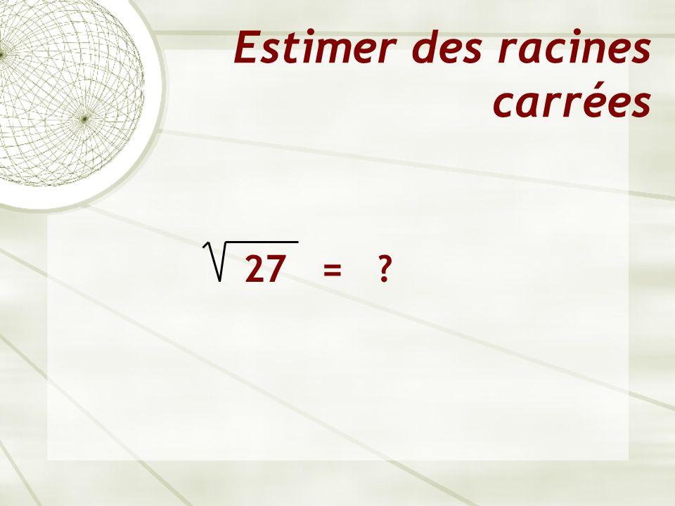 Estimer des racines carrées 27 = ?