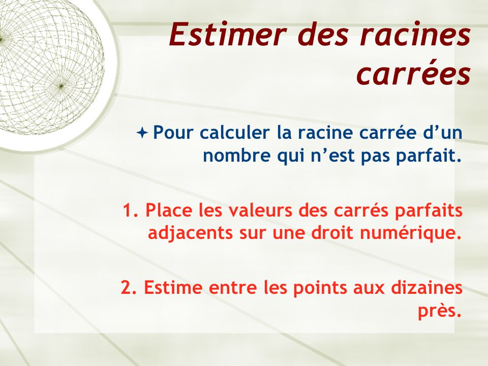 Estimer des racines carrées  Pour calculer la racine carrée d'un nombre qui n'est pas parfait.