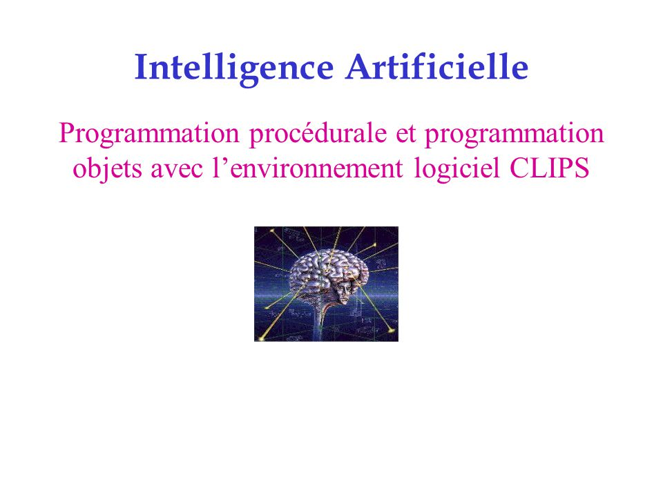 Programmation procédurale et programmation objets avec l'environnement logiciel CLIPS Programmation procédurale Programmation procédurale avec les fonctions 2 types de fonctions - fonctions systèmes - fonctions utilisateurs