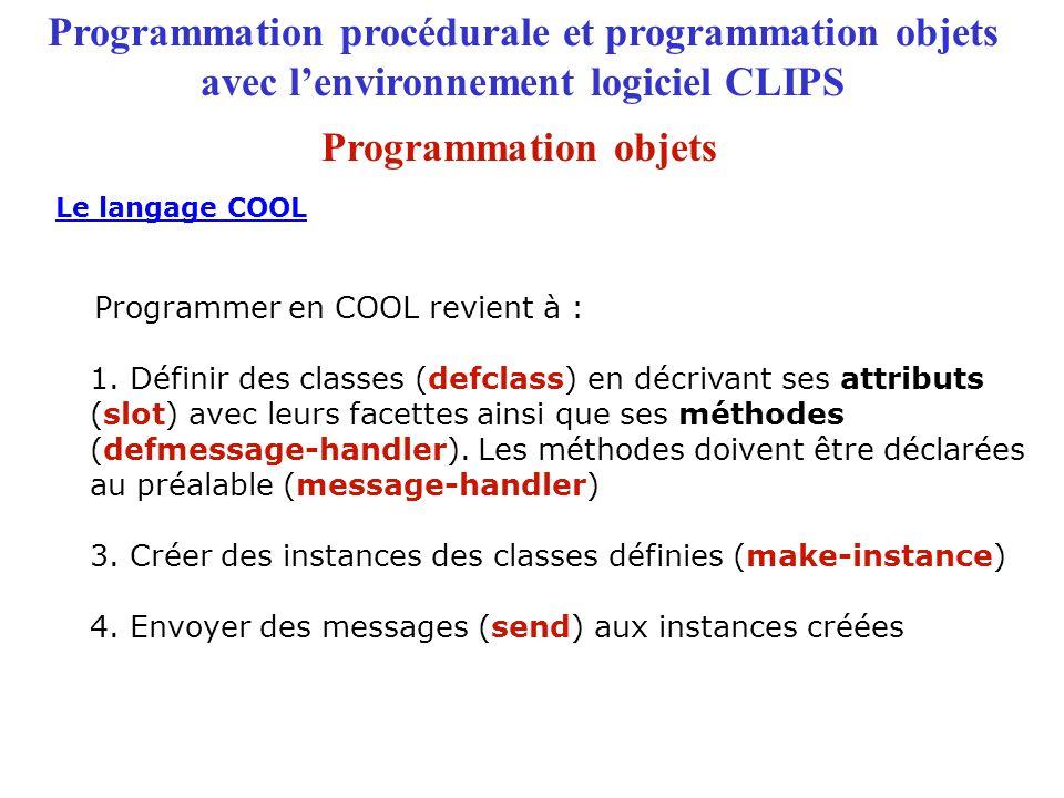 Programmation procédurale et programmation objets avec l'environnement logiciel CLIPS Programmer en COOL revient à : 1.