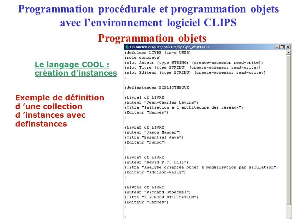Exemple de définition d 'une collection d 'instances avec definstances Programmation procédurale et programmation objets avec l'environnement logiciel CLIPS Le langage COOL : création d'instances Programmation objets