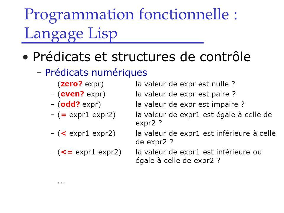 Programmation fonctionnelle : Langage Lisp Prédicats et structures de contrôle –Prédicats numériques –(zero.