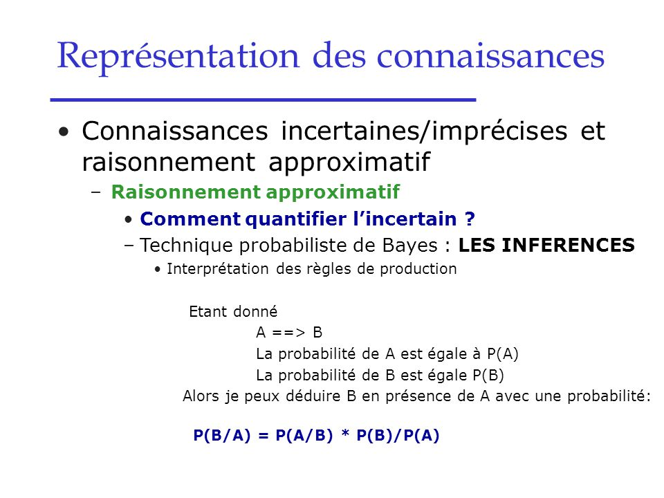 Représentation des connaissances Connaissances incertaines/imprécises et raisonnement approximatif –Raisonnement approximatif Comment quantifier l'inc