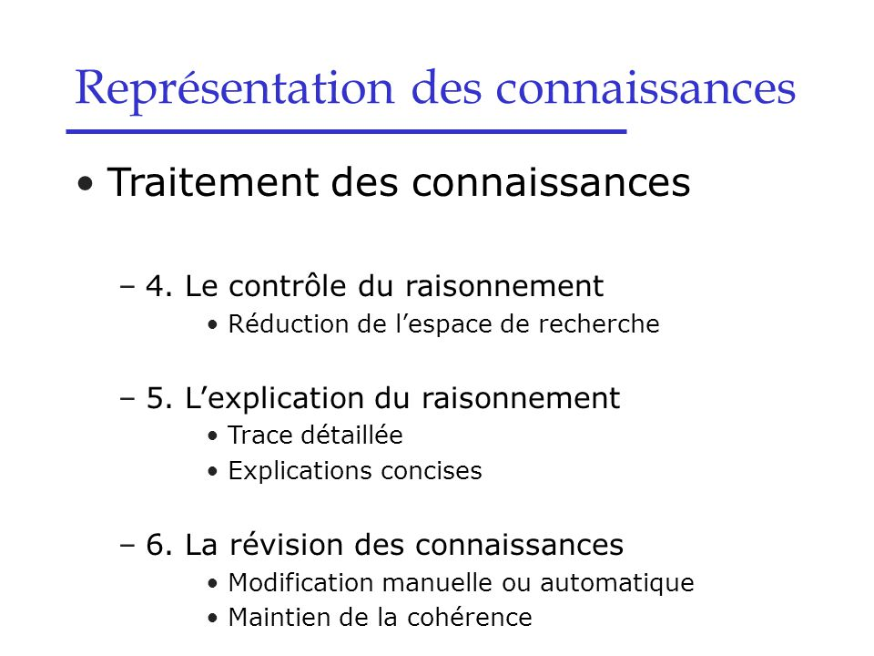 Traitement des connaissances –4. Le contrôle du raisonnement Réduction de l'espace de recherche –5. L'explication du raisonnement Trace détaillée Expl