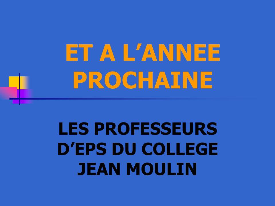 ET A L'ANNEE PROCHAINE LES PROFESSEURS D'EPS DU COLLEGE JEAN MOULIN