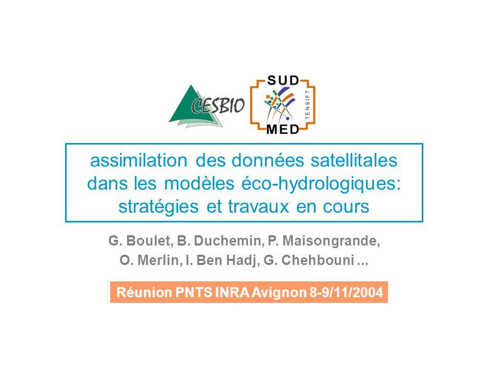 assimilation des données satellitales dans les modèles éco-hydrologiques: stratégies et travaux en cours G. Boulet, B. Duchemin, P. Maisongrande, O. M