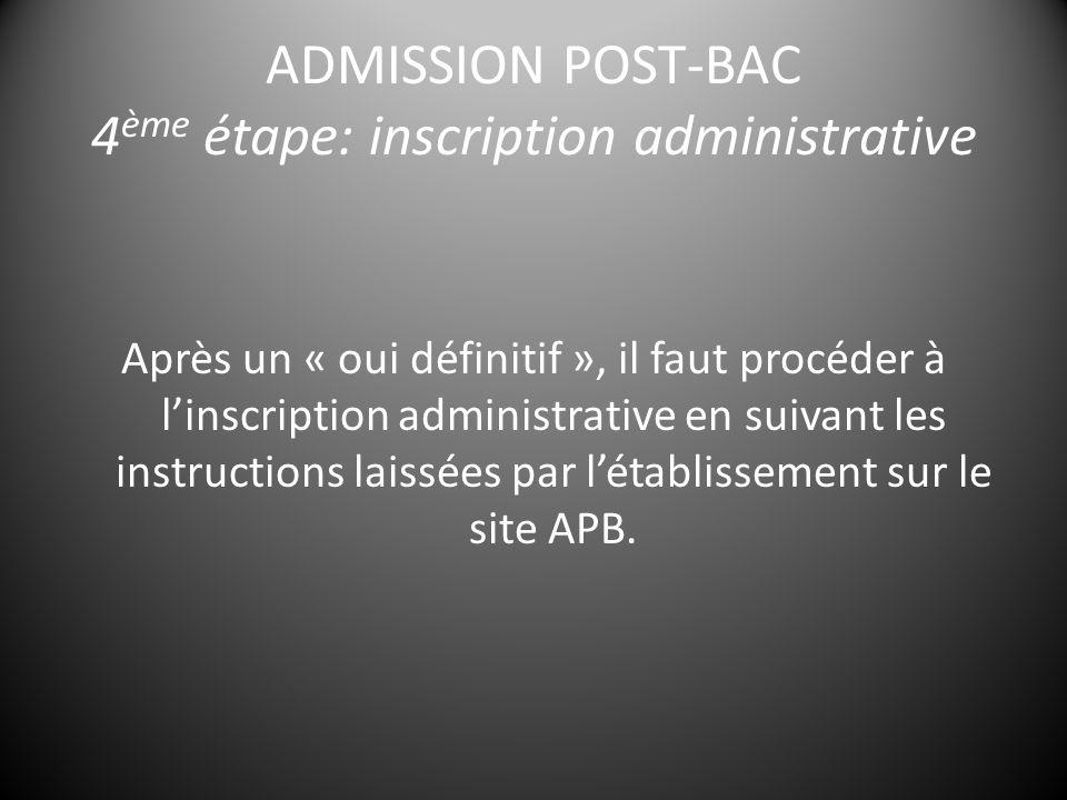 ADMISSION POST-BAC 4 ème étape: inscription administrative Après un « oui définitif », il faut procéder à l'inscription administrative en suivant les instructions laissées par l'établissement sur le site APB.