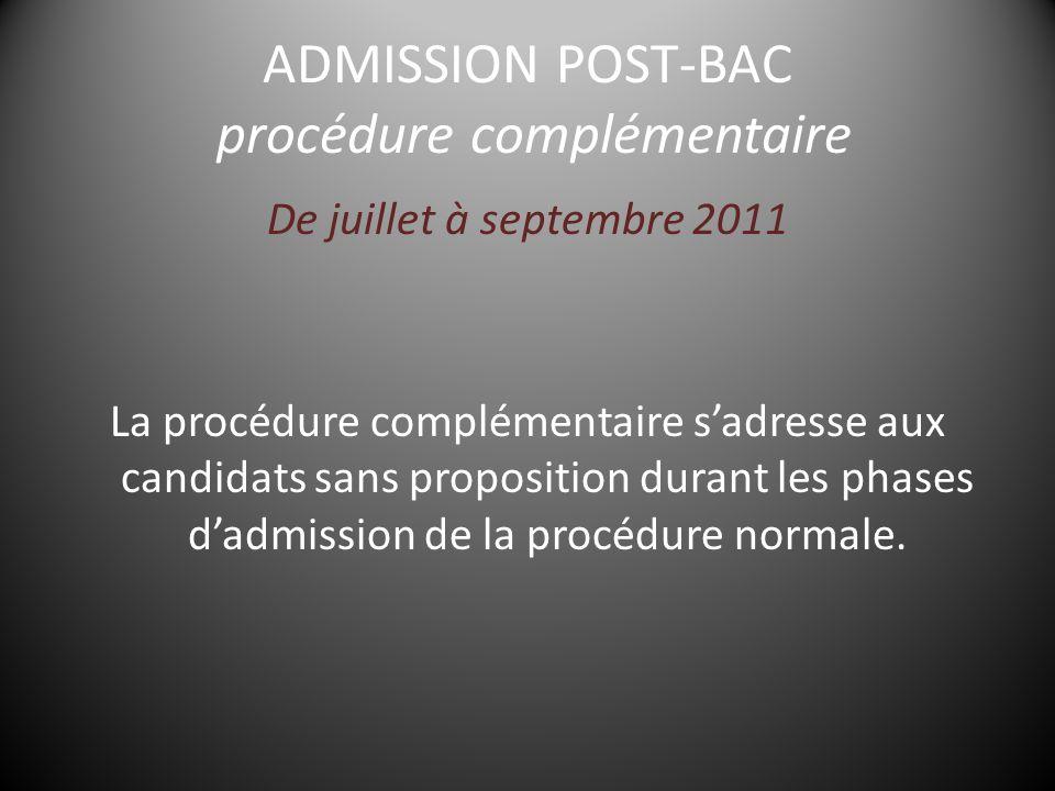 ADMISSION POST-BAC procédure complémentaire De juillet à septembre 2011 La procédure complémentaire s'adresse aux candidats sans proposition durant les phases d'admission de la procédure normale.