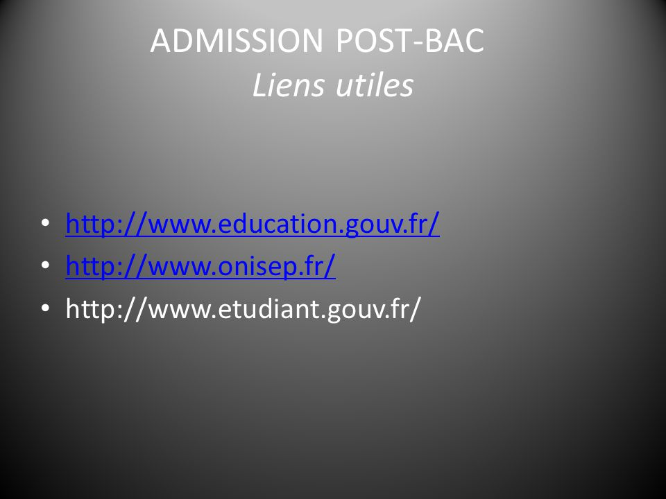 ADMISSION POST-BAC Liens utiles http://www.education.gouv.fr/ http://www.education.gouv.fr/ http://www.onisep.fr/ http://www.onisep.fr/ http://www.etudiant.gouv.fr/
