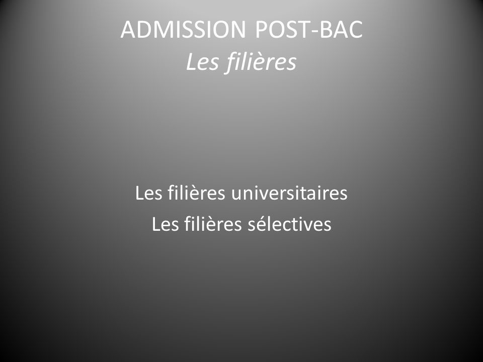 ADMISSION POST-BAC Les filières Les filières universitaires Les filières sélectives