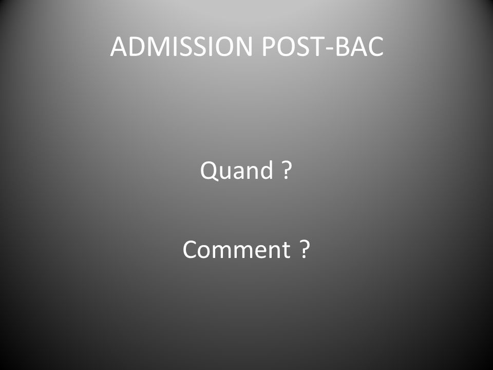 ADMISSION POST-BAC Quand Comment