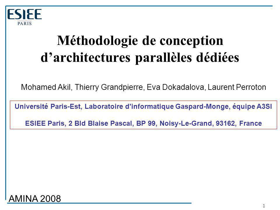 1 Méthodologie de conception d'architectures parallèles dédiées Mohamed Akil, Thierry Grandpierre, Eva Dokadalova, Laurent Perroton Université Paris-E