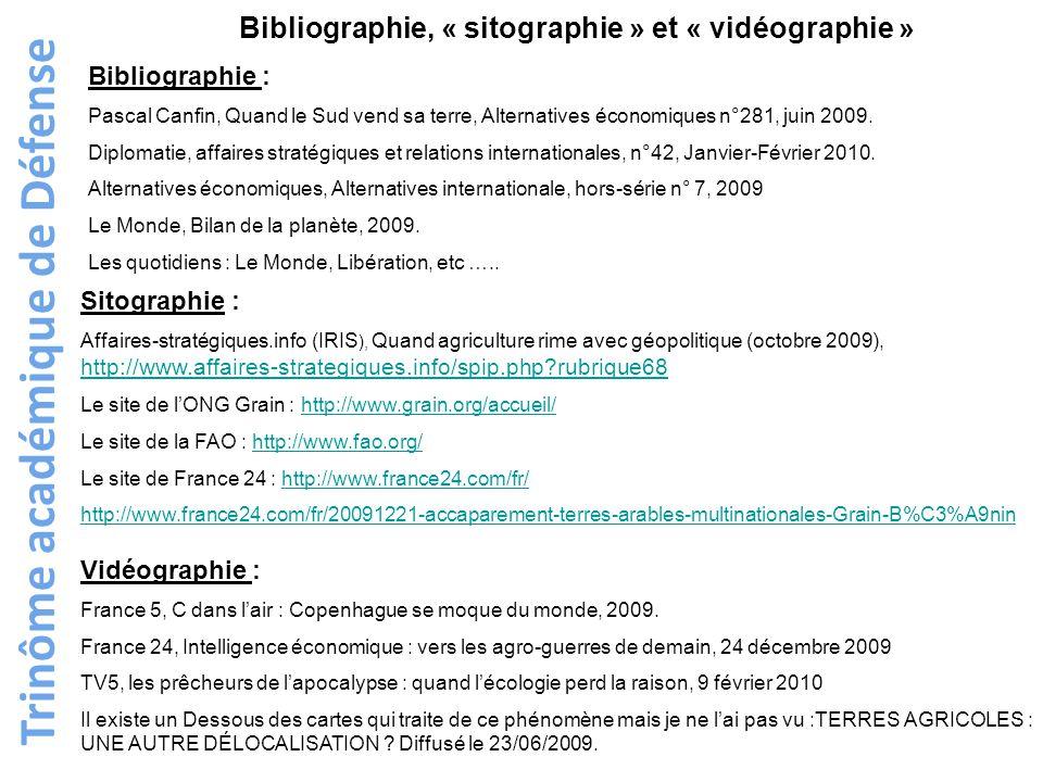 Trinôme académique de Défense Bibliographie, « sitographie » et « vidéographie » Bibliographie : Pascal Canfin, Quand le Sud vend sa terre, Alternatives économiques n°281, juin 2009.