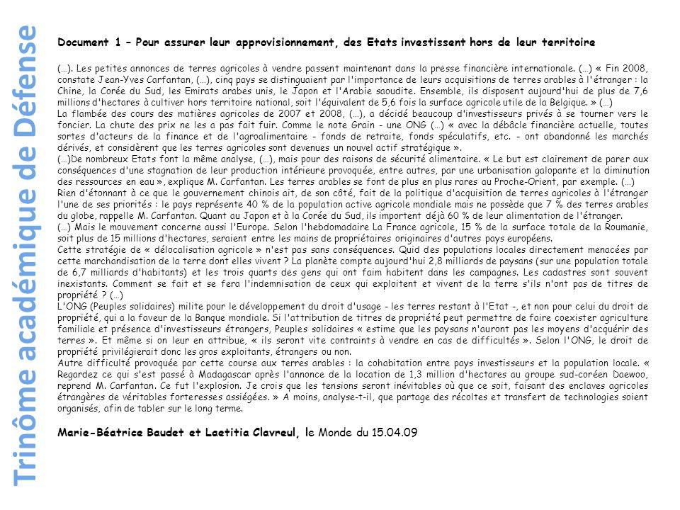 Trinôme académique de Défense Document 1bis - Un million de paysans chinois en Afrique en 2010, Le Monde du 15.04.09 En 2006, Pékin a signé des accords de coopération agricole avec plusieurs Etats africains qui ont permis l installation de 14 fermes expérimentales en Zambie, au Zimbabwe, en Ouganda et en Tanzanie.