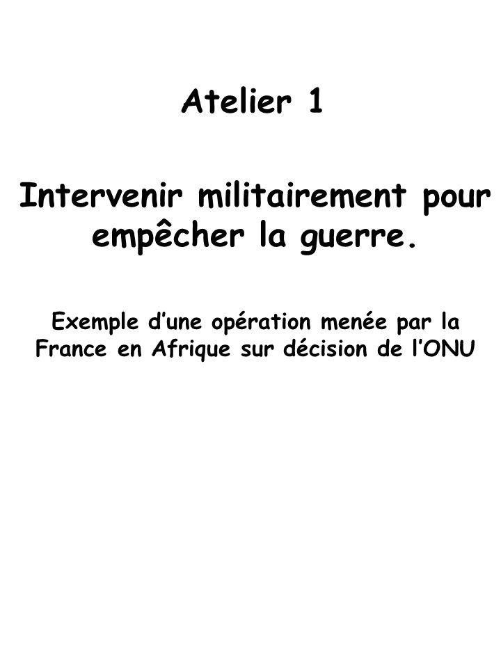 Atelier 1 Intervenir militairement pour empêcher la guerre.