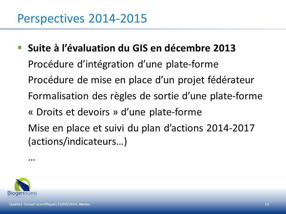 13 Perspectives 2014-2015  Suite à l'évaluation du GIS en décembre 2013 Procédure d'intégration d'une plate-forme Procédure de mise en place d'un pro