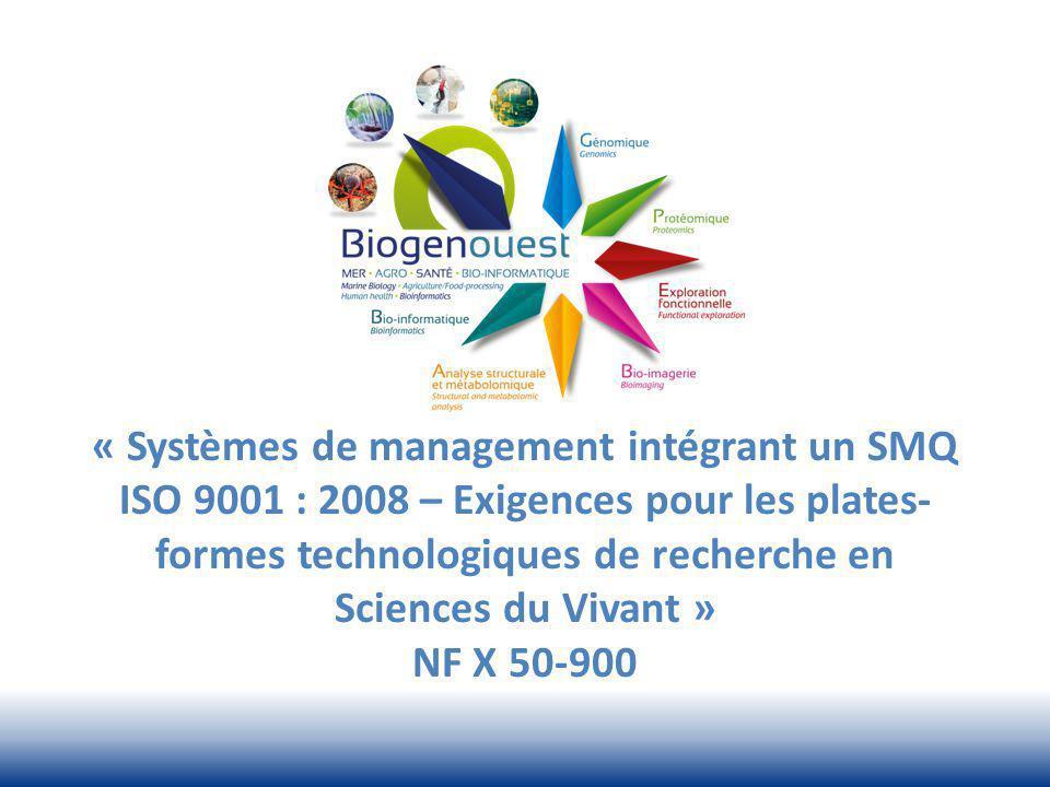 « Systèmes de management intégrant un SMQ ISO 9001 : 2008 – Exigences pour les plates- formes technologiques de recherche en Sciences du Vivant » NF X