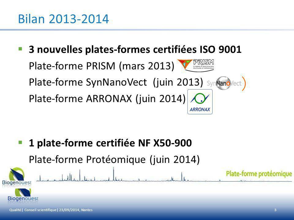  Aujourd'hui, à Biogenouest : 15 PF certifiées ISO 9001 sur les 31 1 PF certifiée NF X 50-900 4 Bilan 2013-2014 Qualité| Conseil scientifique| 23/09/2014, Nantes
