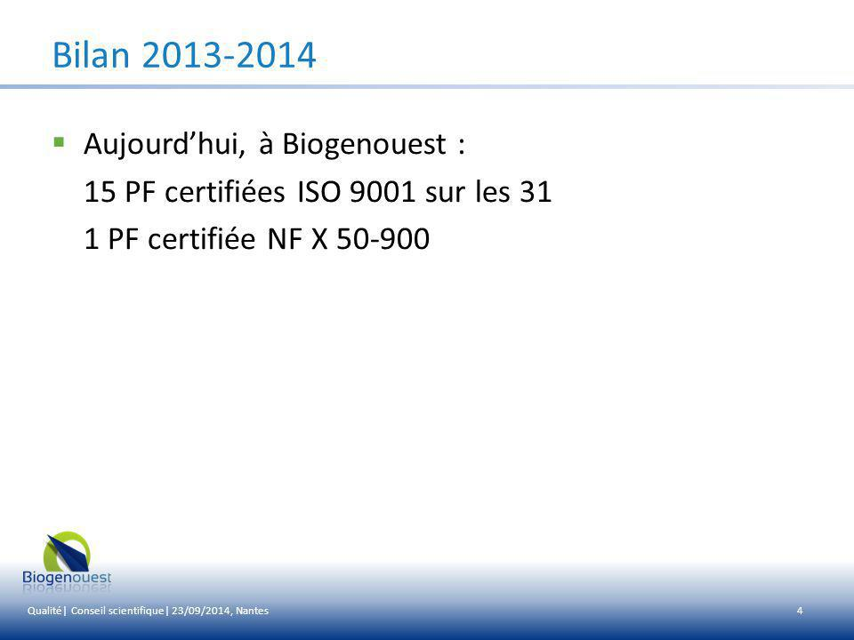  Aujourd'hui, à Biogenouest : 15 PF certifiées ISO 9001 sur les 31 1 PF certifiée NF X 50-900 4 Bilan 2013-2014 Qualité| Conseil scientifique| 23/09/