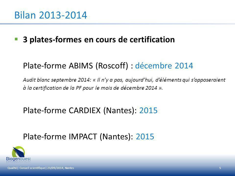5 Bilan 2013-2014  3 plates-formes en cours de certification Plate-forme ABIMS (Roscoff) : décembre 2014 Audit blanc septembre 2014: « Il n'y a pas,