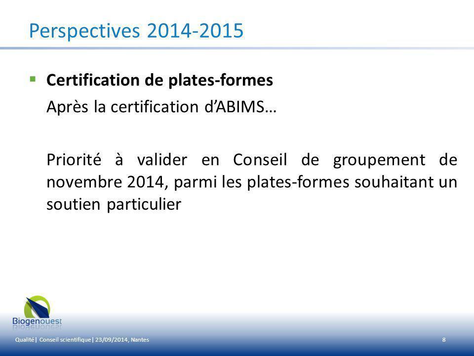 9 Perspectives 2014-2015  A l'écoute des plates-formes… Diffusion d'une fiche de recensement des besoins Mise en place du plan d'actions qualité 2014-2015 Qualité| Conseil scientifique| 23/09/2014, Nantes