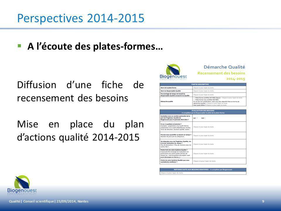 9 Perspectives 2014-2015  A l'écoute des plates-formes… Diffusion d'une fiche de recensement des besoins Mise en place du plan d'actions qualité 2014