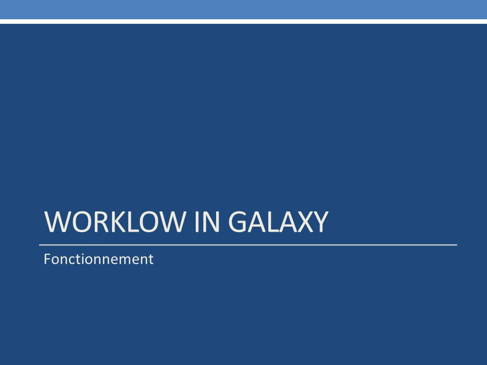 WORKLOW IN GALAXY Fonctionnement