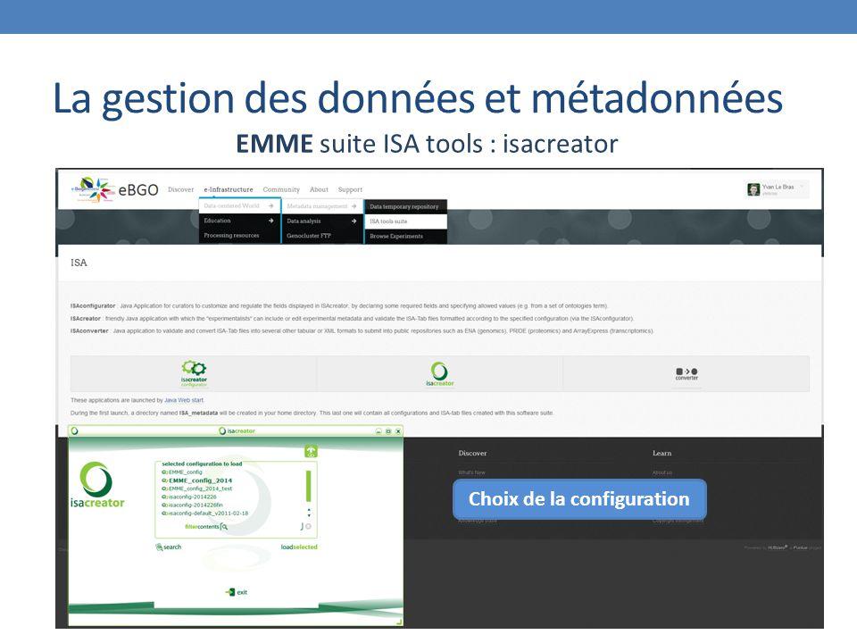 La gestion des données et métadonnées EMME suite ISA tools : isacreator Choix de la configuration