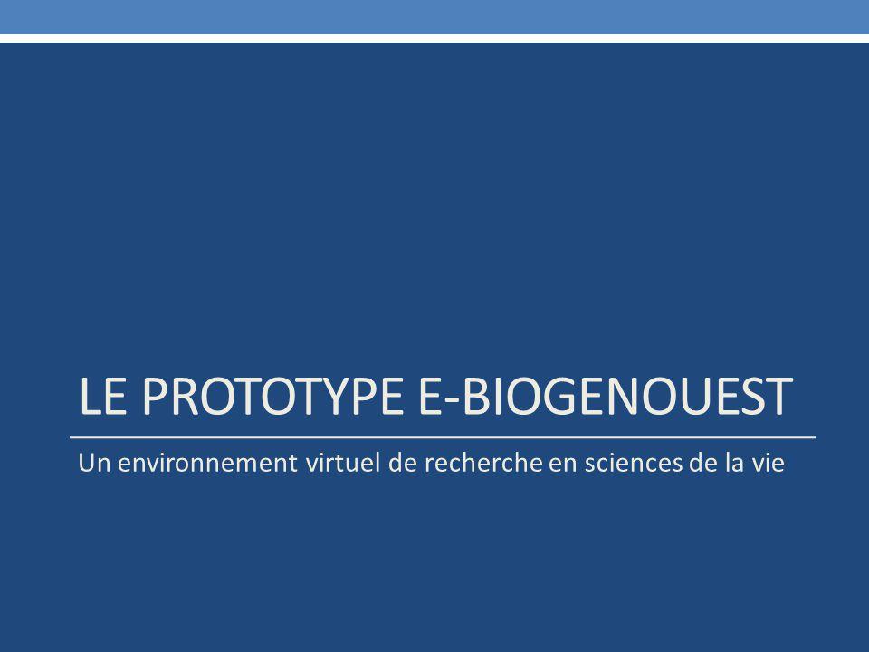 LE PROTOTYPE E-BIOGENOUEST Un environnement virtuel de recherche en sciences de la vie