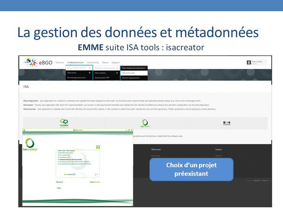 La gestion des données et métadonnées EMME suite ISA tools : isacreator Choix d'un projet préexistant