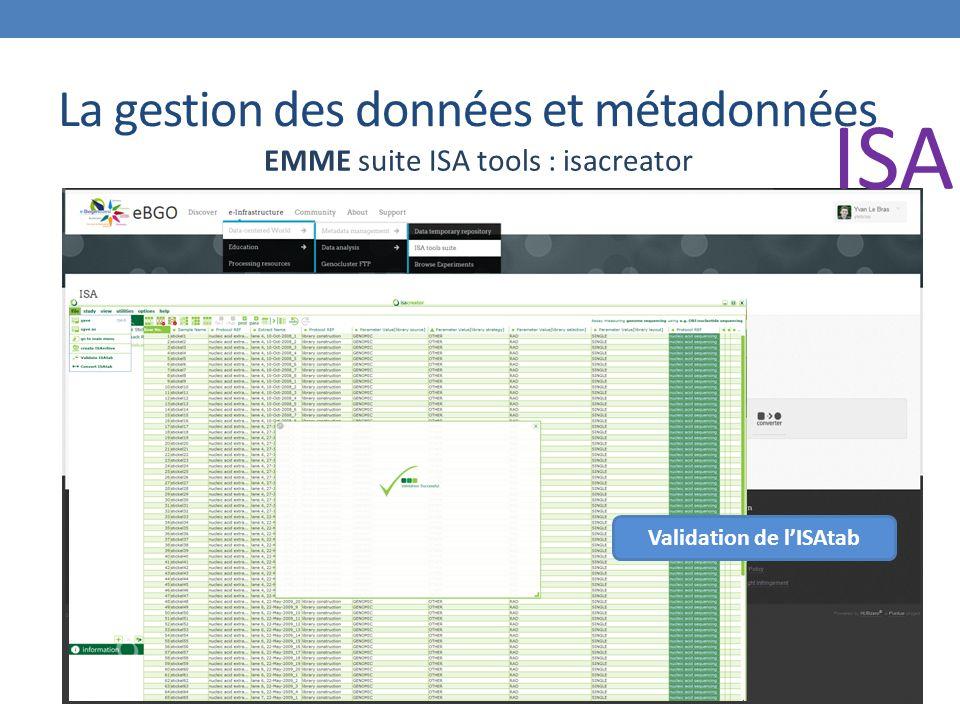 La gestion des données et métadonnées EMME suite ISA tools : isacreator Validation de l'ISAtab ISA