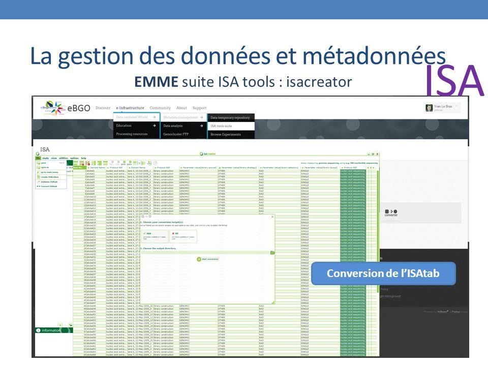 La gestion des données et métadonnées EMME suite ISA tools : isacreator Conversion de l'ISAtab ISA