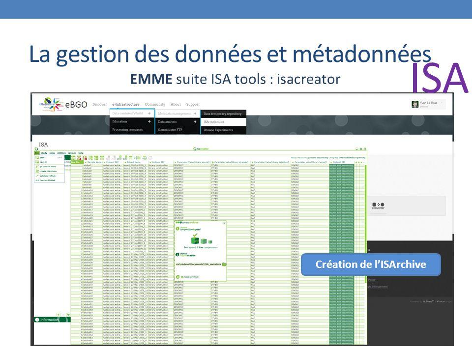 La gestion des données et métadonnées EMME suite ISA tools : isacreator Création de l'ISArchive ISA