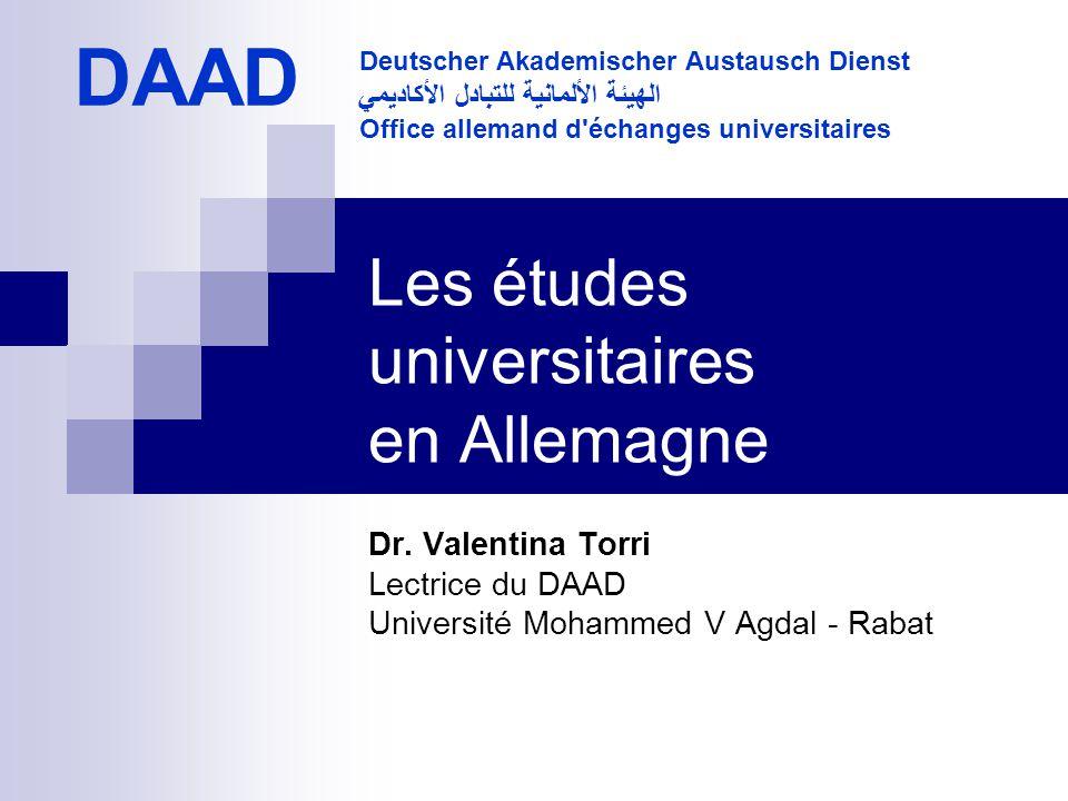 Les études universitaires en Allemagne Dr. Valentina Torri Lectrice du DAAD Université Mohammed V Agdal - Rabat DAAD Deutscher Akademischer Austausch