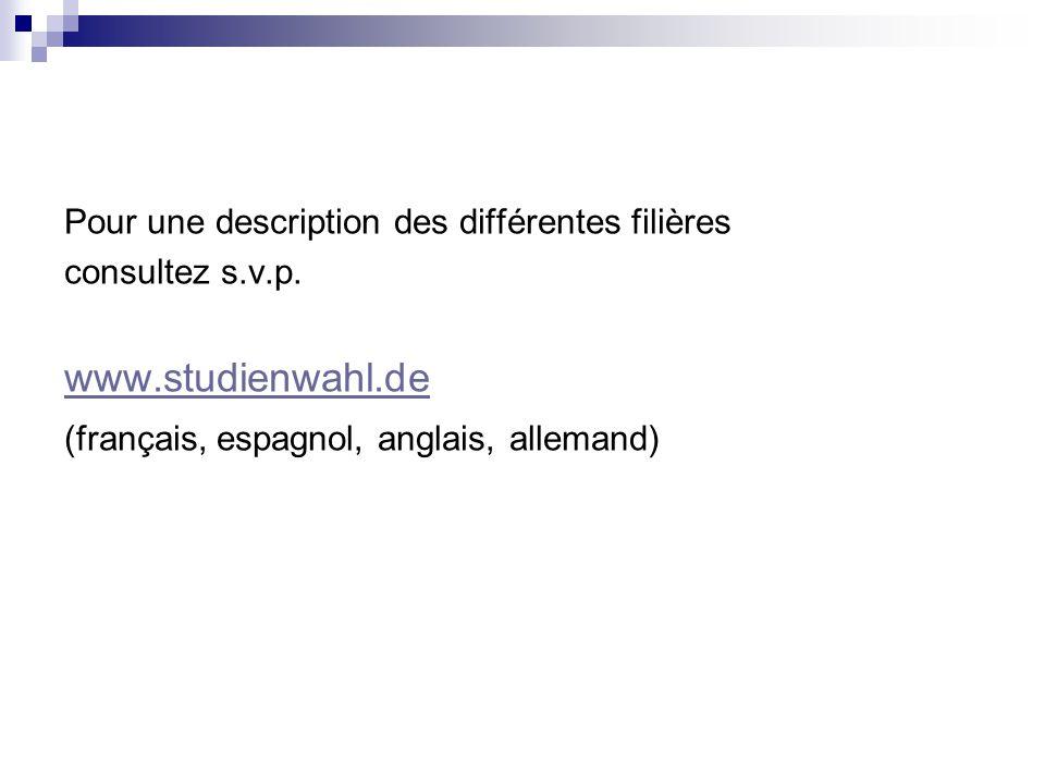Pour une description des différentes filières consultez s.v.p. www.studienwahl.de (français, espagnol, anglais, allemand)