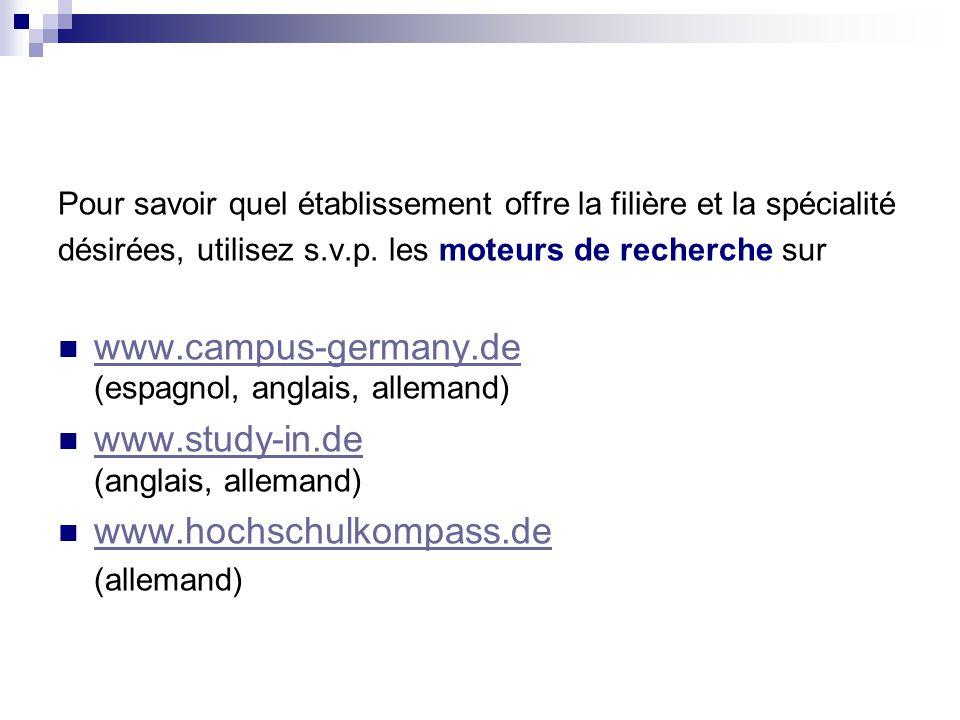Pour savoir quel établissement offre la filière et la spécialité désirées, utilisez s.v.p. les moteurs de recherche sur www.campus-germany.de (espagno