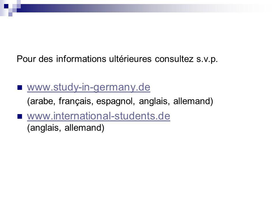 Pour des informations ultérieures consultez s.v.p. www.study-in-germany.de (arabe, français, espagnol, anglais, allemand) www.international-students.d