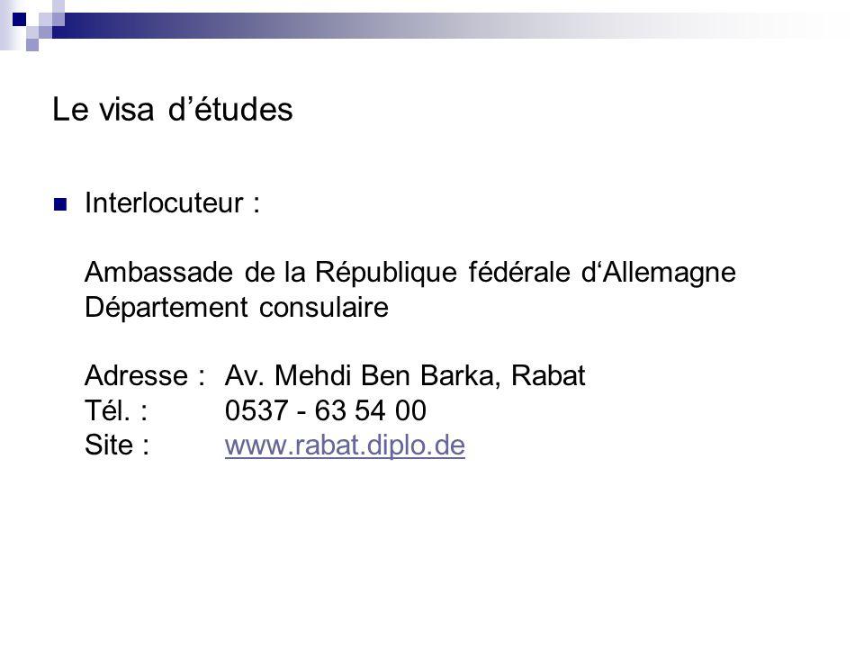 Le visa d'études Interlocuteur : Ambassade de la République fédérale d'Allemagne Département consulaire Adresse :Av. Mehdi Ben Barka, Rabat Tél. :0537