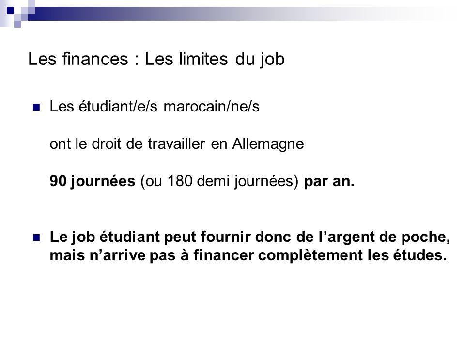 Les finances : Les limites du job Les étudiant/e/s marocain/ne/s ont le droit de travailler en Allemagne 90 journées (ou 180 demi journées) par an. Le