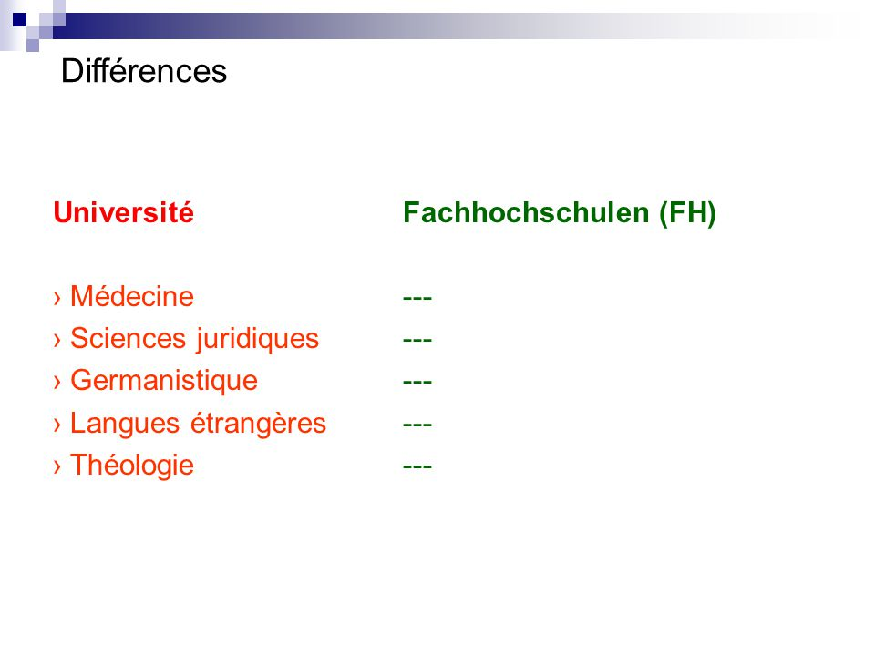 Université Fachhochschulen (FH) › Médecine--- › Sciences juridiques--- › Germanistique--- › Langues étrangères--- › Théologie--- Différences